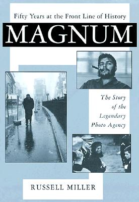 Magnum 50 Years at the Front Line of History By Miller, Russell