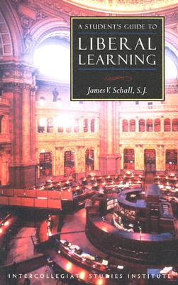 A Student's Guide to Liberal Learning By Schall, James V.